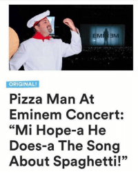 "Dank Memes, Song, and Manly: MI 3M  ORIGINAL!  Pizza Man At  Eminem Concert:  ""Mi Hope-a He  Does-a The Song  About Spaghetti!"""
