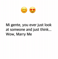 Memes, Wow, and 🤖: Mi gente, you ever just look  at someone and just think...  Wow, Marry Me Do ya?