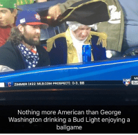 Memes, 🤖, and Sun: MI  LIVE  EC ZIMMER (#22 MLB.coM PROSPECT): O-3. BB  SUN  Nothing more American than George  Washington drinking a Bud Light enjoying a  ballgame Merica