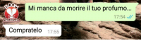 Italian (Language) and Friendzoned: Mi manca da morire il tuo profumo...  17:54  FRIENDZONED  Compratelo 17:55 Devastante.