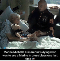 Memes, Dress, and Time: MI  Marine Michelle Klimarchuk's dying wish  was to see a Marine in dress blues one last  time This is priceless!!!! Share and tag! 🗣 @badassery -