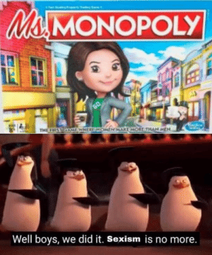 More of the best memes at http://mountainmemes.tumblr.com: Mi MONOPOLY  THE FIRST GAMEWHERE WOMEN MAKE MORE THAN MEN  Well boys, we did it. Sexism is no more. More of the best memes at http://mountainmemes.tumblr.com