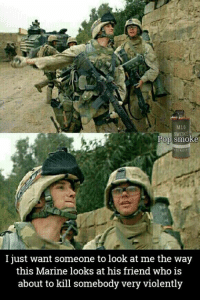 That's love. -El Guapo: MI6  Pop smoke  I just want someone to look at me the way  this Marine looks at his friend who is  about to kill somebody very violently That's love. -El Guapo