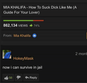 Jail, Dick, and How To: MIA KHALIFA How To Suck Dick Like Me (A  Guide For Your Lover)  862,134 VIEWS  74%  From: Mia Khalifa  2 mont  HokeyMask  now i can survive in jail  Reply  98 WooHoo!