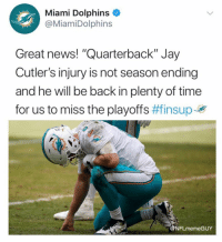 "😱😱😱 https://t.co/Dax47rHyp6: Miami Dolphins  @MiamiDolphins  Great news! ""Quarterback"" Jay  Cutler's injury is not season ending  and he will be back in plenty of time  for us to miss the playoffs #finsuper  NFLmemeGUY 😱😱😱 https://t.co/Dax47rHyp6"