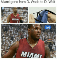 Heat Nation changed up real quick.: Miami gone from D. Wade to D. Wait  @NBAMEMES  MIAMI  MIAMI Heat Nation changed up real quick.
