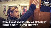 Books, Emma Watson, and Memes: Mic  EMMA WATSON IS HIDING FEMINIST  BOOKS ON THE NYC SUBWAY Emma Watson is hiding feminist books on the NYC subway — have you found them?