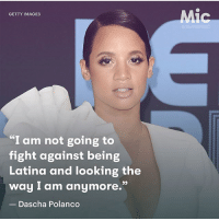 "Beautiful, Love, and Memes: Mic  GETTY IMAGES  @SLAYBYMIC  I am not going to  fight against being  Latina and looking the  way I am anymore.""  Dascha Polanco Repost @slaybymic ""From calling out luxury designers who seem to have no interest in dressing her to speaking about having to hide her Afro-Latina features, Dascha Polanco @sheisdash told Mic she is just trying to be as real as she can be. ""I remember there was a time when curves were not in, honey. Where it was like, everyone was getting boobs in, it was all about boobs. But now it's a different story, now people are more open to embracing curves and embracing petite,"" @sheisdash said. ""At the end of the day, again it comes down to the common denominator of, 'How do you feel?' You know as a Latina, I am not going to fight against being Latina and looking the way I am anymore. I'm working on how to love that, love those attributes, love the fact that I have so many different roots within me that make this beautiful combination."""