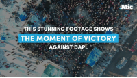 Memes, 🤖, and Mic: Mic  HIS STUNNING FOOTAGE SHOWS  THE MOMENT OF VICTORY  AGAINST DAPL Stunning aerial footage shows the historic victory against the Dakota Access Pipeline.