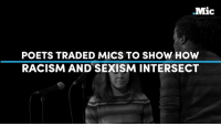 Memes, Racism, and Power: Mic  POETS TRADED MICS TO SHOW HOW  RACISM AND SEXISM INTERSECT Poets traded mics in a powerful move to show how racism and sexism intersect.  Footage courtesy of Button Poetry.
