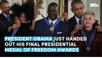 Memes, Freedom, and 🤖: Mic  PRESIDENT OBAMAJUST HANDED  OUT HIS FINAL PRESIDENTIAL  MEDAL OF FREEDOM AWARDS Obama just handed out his final Presidential Medal of Freedom awards.