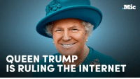 Here's Trump photoshopped on Queen Elizabeth's head. You can't unsee this. You are welcome.: Mic  QUEEN TRUMP  IS RULING THE INTERNET Here's Trump photoshopped on Queen Elizabeth's head. You can't unsee this. You are welcome.