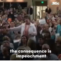 Memes, Navigation, and 🤖: Mic  the consequence is  impeachment Everyone needs to hear this retired schoolteacher's obvious Trump takedown at Rep. Jason Chaffetz's packed town hall.  Keep up with the latest with Navigating Trump's America: http://bit.ly/2kl0ra0
