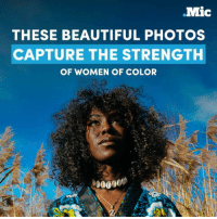 Memes, 🤖, and Mic: .Mic  THESE BEAUTIFUL PHOTOS  CAPTURE THE STRENGTH  OF WOMEN OF COLOR These powerful portraits capture the strength of women of color.