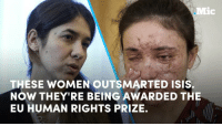 Isis, Memes, and Sex: Mic  THESE WOMEN OUTSMARTED ISIS.  NOW THEY'RE BEING AWARDED THE  EU HUMAN RIGHTS PRIZE. These brave women outsmarted the ISIS jihadists who abducted them to make them their sex slaves.