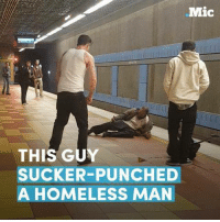 This guy sucker-punched a homeless man — and no one tried to stop him.: Mic  THIS GU  SUCKER-PUNCHED  A HOMELESS MAN This guy sucker-punched a homeless man — and no one tried to stop him.