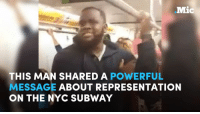 Memes, Subway, and Black: Mic  THIS MAN SHARED A  POWERFUL  MESSAGE ABOUT REPRESENTATION  ON THE NYC SUBWAY Watch this subway passenger dispel stereotypes about black people during his commute.