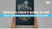Memes, Badass, and 🤖: Mic  TORTES  THIS CHILDREN s Book is THE  MOST WIDFUNDED KIDS BOOK EVER  100  TAES This badass bedtime book for little girls is the most crowdfunded kids' book EVER — and for good reason.