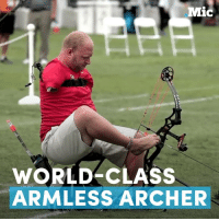 Memes, Archer, and 🤖: Mic  WORLD CLASS  ARM LESS ARCHER This armless man is the world's 11th best archer.