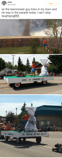 Fucking, God, and Oh My God: mich  @treesfinale  Follow  so the lawnmower guy lives in my town and  he was in the parade today i can't stop  laughigngjfifjfj   43  r'm Keeping an eye on it benepla: bestfunny: They told us there was no God but… God was here the whole time  Oh my god this was real I fucking thought it was an onion article ajdjdbahdhdbsnsjaj