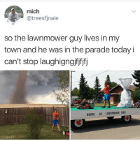 Memes, Home, and Today: mich  @treesfjnale  so the lawnmower guy lives in my  town and he was in the parade today i  can't stop laughigngjfifjfj  Home of LawnmoweR man Well he is a hero. 🥗❤️ (check out my story if you don't know who lawnmower man is)