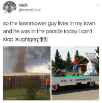 Dad, Funny, and Home: mich  @treesfjnale  so the lawnmower guy lives in my town  and he was in the parade today i can't  stop laughigngiffif  Home of LawnmoweR man Dad?