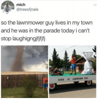 Home, Today, and Man: mich  @treesfjnale  so the lawnmower guy lives in my town  and he was in the parade today i can't  stop laughigngifjfifj  Home of LawnmoweR man