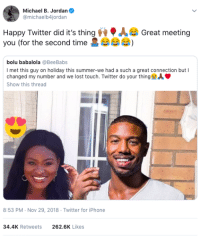 Iphone, Michael B. Jordan, and Twitter: Michael B. Jordan  @michaelb4jordan  Happy Twitter did it's thingGreat meeting  you (for the second time 2)  bolu babalola @BeeBabs  I met this guy on holiday this summer-we had a such a great connection but l  changed my number and we lost touch. Twitter do your thingA  Show this thread  8:53 PM-Nov 29, 2018 Twitter for iPhone  34.4K Retweets  262.6K Likes She photoshopped MJ in the hopes of him seeing it and he did, then replied.