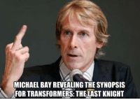 MICHAEL BAY REVEALING THE SYNOPSIS  FOR TRANSFORMERS: THELAST KNIGHT