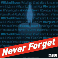 "Black Lives Matter, Memes, and Nationwide:  #Michael Brown #RekiaBoyd #SandraBland #Justicefo  iceforEricGarner #WalterScott #TamirRice #Ferguson #  n #PhilandoCastile #MichaelBrown #RekiaBoyd #Sand  #SandraBland #JusticeforEic Gainer #WalterScott #Tami  #Michael Brown #ReklaBoydPSandraBland #Justicefo  iceforEricGarner #WalterScott FlamirRice #Ferguson #  n #Philandolastile'#Michael Brown #RekiaBoyd #Sandr  #SandraBland #JusticeforEricGarner #Walte「Scott #Tami  #Michael Brown #RekaBoyd #SandraBland #Justicefo  iceforEricGarner #Walt&Scott #TamirRice #5  n #PhilandoCastile #MichaelP  Never Forget  ACLU  Photo: Shutterstock/Sommai Three years ago today Michael Brown was killed by police in Ferguson. We must end the epidemic of police violence against unarmed boys and men of color."" blacklivesmatter ✊🏾 - Repost @aclu_nationwide - MikeBrown sayhisname saytheirnames policebrutality stopkillingus"