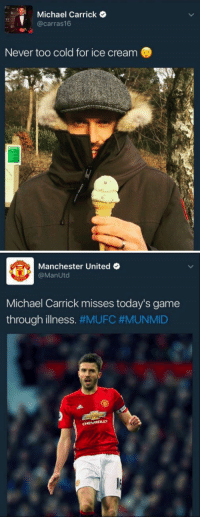 Michael Carrick  @carras 16  Never too cold for ice cream   Manchester United  @Man Utd  Michael Carrick misses today's game  through illness  #MUFC #MUNMID  CHEVROLET ThatMomentWhen You realise it was too cold for ice-cream. 😂🍦