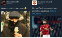 Michael Carrick  Manchester United  @carr as16  @Man Utd  Never too cold for ice cream  Michael Carrick misses today's  a game through illness  😂😂😂