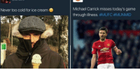 Michael Carrick misses today's game  through illness. #MUFC #MUNMID  Never too cold for ice cream
