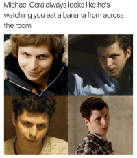 Meme, Michael Cera, and Banana: Michael Cera always looks like he's  watching you eat a banana from across  the room  CD @superlazyrobot is a meme making genius and should be respected as such