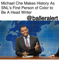Fire, Head, and Memes: Michael Che Makes History As  SNL's First Person of Color to  Be A Head Writer  @balleralert Michael Che Makes History As SNL's First Person of Color to Be A Head Writer - Blogged by: @RaquelHarrisTV ⠀⠀⠀⠀⠀⠀⠀⠀⠀ ⠀⠀⠀⠀⠀⠀⠀⠀⠀ NBC Universal announced on Tuesday that MichaelChe and ColinJost will be the co-head writers of SaturdayNightLive. Che makes history as the first person of color to become a head writer. ⠀⠀⠀⠀⠀⠀⠀⠀⠀ ⠀⠀⠀⠀⠀⠀⠀⠀⠀ The two will work with the current head writers KentSublette and BryanTucker. They aren't the only ones getting new positions, NBC also announced SudiGreen and FranGillespie will be the writing supervisors. ⠀⠀⠀⠀⠀⠀⠀⠀⠀ ⠀⠀⠀⠀⠀⠀⠀⠀⠀ Che is making history as the first person of color to be a head writer in the 43 years that SNL has existed. Che joined SNL back in 2013 as a writer, when the show was under fire for its lack of diversity. The show was called out again, that same year, for not having one black female cast member. ⠀⠀⠀⠀⠀⠀⠀⠀⠀ ⠀⠀⠀⠀⠀⠀⠀⠀⠀ The outcry prompted SNL exec LorneMichaels to have mid-season auditions which resulted in the hiring of SasheerZamata. Well-known comic, LeslieJones then joined the show also as a writer and was then promoted to a full-time member. ⠀⠀⠀⠀⠀⠀⠀⠀⠀ ⠀⠀⠀⠀⠀⠀⠀⠀⠀ Since 2014 the show has continued with the same amount of black members.