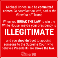 "#stopkavanaugh: Michael Cohen said he committed  crimes ""in coordination with, and at the  direction of"" Trump  When you BREAK THE LAW to win the  White House, maybe your presidency is  ILLEGITIMATE  and you shouldn't get to appoint  someone to the Supreme Court who  believes Presidents are above the law.  ther98 #stopkavanaugh"