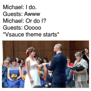Dank, Memes, and Target: Michael: I do.  Guests: Awww  Michael: Or do l?  Guests: Ooooo  *Vsauce theme starts* It's not easy being Micheal by KarmaFuhrer MORE MEMES