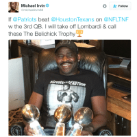 Nfl, Patriotic, and Houston Texans: Michael Irvin  Follow  @michael irvin88  If @Patriots  beat  @Houston Texans  On  a NFLTNF  w the 3rd QB. I will take off Lombardi & call  these The Belichick Trophy So... about that