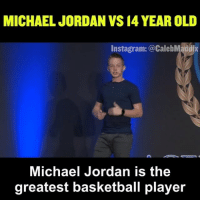 Anaconda, Basketball, and Fail: MICHAEL JORDAN VS I4 YEAR OLD  Instagram: CalebMaddix  Michael Jordan is the  greatest basketball player You miss 100% of the shots you don't take. - Wayne Gretzky . I posted this video a long while back and it exploded and was watched by millions of people. . Yesterday I was in an Uber, and our Uber driver was telling how he remember seeing me in this video. . That motivated me to repost this and share it with those of you have not seen it! . Go after what you want, take big risks, and don't be afraid to fail! . Question of the day: What's your dream life, & have you already taken the risk to start living your it? . If you comment with your answer and tag a friend... then you will have the chance to get a follow by me! So go do it :)