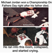 Crying, Fathers Day, and Jordans: Michael Jordan won a Championship On  Fathers Day right after his father died.  @cleanestclipz  He ran into this room, collapsed,  and started crying. Respect💯