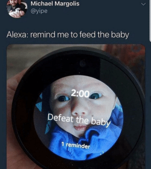Music, Michael, and Remind Me To: Michael Margolis  @yipe  Alexa: remind me to feed the baby  2:0  Defeat the baby  1 reminder why do I hear boss music?