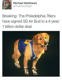 <p>I got benched by a dog (via /r/BlackPeopleTwitter)</p>: Michael Matthews  @ThaMiksisRight  Breaking: The Philadelphia 76ers  have signed SG Air Bud to a 4 year/  1 billion dollar deal <p>I got benched by a dog (via /r/BlackPeopleTwitter)</p>