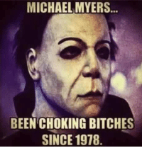 michael myers: MICHAEL MYERS  BEEN CHOKING BITCHES  SINCE 1978