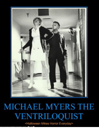 Michael Myers - Ventriloquist <HM>: MICHAEL MYERS THE  VENTRILOQUIST  <Halloween Mikes Horror Everyday Michael Myers - Ventriloquist <HM>