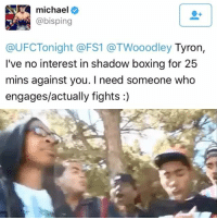 @mikebisping taking shots at @twooodley UFC MMA AsRealAsItGets JustBleed BJJ JiuJitsu Boxing Wrestling MuayThai Boxing Sambo Judo TaeKwonDo Karate Idea credit: @lovemma_apparel: michael  o  @bisping  @UFCTonight FS1 @TWooodley Tyron  I've no interest in shadow boxing for 25  mins against you. I need someone who  engages/actually fights @mikebisping taking shots at @twooodley UFC MMA AsRealAsItGets JustBleed BJJ JiuJitsu Boxing Wrestling MuayThai Boxing Sambo Judo TaeKwonDo Karate Idea credit: @lovemma_apparel