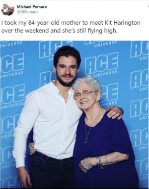 The North Remembers!: Michael Pomaro  @MPomaro  I took my 84-year-old mother to meet Kit Harington  over the weekend and she's still flying high.  NIVERSE  UNIVERSE  UF  ACE  AC  HC  UNIVERSE  UNI  UNIVERSE  UNIVERSE  UNI  IVERSE  UNIV  UNI  UNIVE  UNI  UNI The North Remembers!