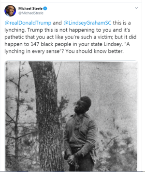 "Nsfw, Black, and Michael: Michael Steele  @MichaelSteele  @realDonaldTrump and @LindseyGrahamSC this is a  lynching. Trump this is not happening to you and it's  pathetic that you act like you're such a victim; but it did  happen to 147 black people in your state Lindsey. ""A  lynching in every sense""? You should know better Don't even use that word. (NSFW)."