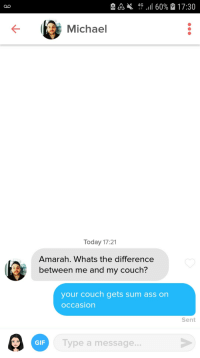 Seating arrangements.: Michael  Today 17:21  Amarah. Whats the difference  between me and my couch?  your couch gets sum ass on  occasion  Sent  GIF  Type a message.. Seating arrangements.