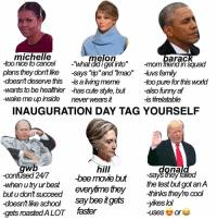 """all of their faces are me tagyourselfmeme: michelle  Ion  toonice to cancel  """"What didiget into' mom friend in Squad  plans they don't like says Trip"""" and """"mao  tuvs family  -doesnt deserve this  -sa living meme  too pure for this world  wants to be healthier has cute style, but  also funny af  wake me up inside  never wears it  -S#relatable  INAUGURATION DAY TAG YOURSELF  hill  dona  -confused 24/7  -says they failed  bee movie but  the test but got an  -when utryur best  everytime they  thinks theyre cool  butu dont succeed  -doesntlike school say beeitgets  -yikes lol  gets roastedALOT faster  -uses Or all of their faces are me tagyourselfmeme"""