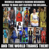 THANK GOODNESS!: MICHELLE OBAMA'S FASHION DESIGNERS  REFUSE TO MAKE ANY CLOTHES FORMELANIA...  AND THE WORLD THANKS THEM! THANK GOODNESS!